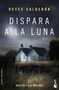 DISPARA A LA LUNA (SERIE LOLA MACHOR 6) - 9788408170457 - REYES CALDERON