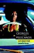 LO QUE FUE - 9788415325857 - GEORGES PELECANOS