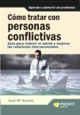 COMO TRATAR CON PERSONAS CONFLICTIVAS: GUIOA PARA REDUCIR EL ESTR ES Y MEJORAR LAS RELACIONES - 9788415330257 - JOSE MARIA ACOSTA