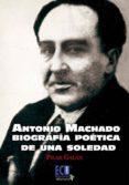 ANTONIO MACHADO BIOGRAFÍA POÉTICA DE UNA SOLEDAD - 9788415613657 - PILAR GALAN