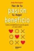 HAZ DE TU PASION TU MAYOR BENEFICIO: COMO RENTABILIZAR LO QUE TE GUSTA Y LO QUE SABES - 9788416583157 - ANDY HARRINGTON