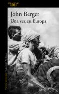 UNA VEZ EN EUROPA (DE SUS FATIGAS 2) - 9788420404257 - JOHN BERGER