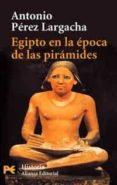 EGIPTO EN LA EPOCA DE LAS PIRAMIDES - 9788420639857 - ANTONIO PEREZ LARGACHA