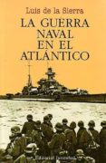 LA GUERRA NAVAL EN EL ATLANTICO (1939-1945) (5ª ED.) - 9788426157157 - LUIS DE LA SIERRA