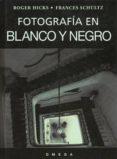 FOTOGRAFIA EN BLANCO Y NEGRO - 9788428211857 - ROGER HICKS