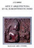 ARTE Y ARQUITECTURA EN EL SUBCONTINENTE INDIO - 9788437610757 - J. C. HARLE
