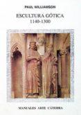 ESCULTURA GOTICA, 1140-1300 - 9788437615257 - PAUL WILLIAMSON