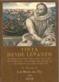 TINTA DESDE LEPANTO: DE COMO UN VIEJO SOLDADO, TULLIDO, SIN FORTU NA Y SIN PORVENIR, ACOMETIO LA MAYOR NOVELA DE LOS SIGLOS - 9788460980957 - JOSE MARIA DEL VAL