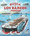 BUSCA EN LOS BARCOS Y PUERTOS - 9788467710557 - VV.AA.