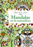 TALLER DE LA CALMA. MANDALAS EN LA NATURALEZA - 9788469604557 - VV.AA.