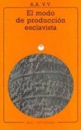 EL MODO DE PRODUCCION ESCLAVISTA - 9788476001257 - VV.AA.