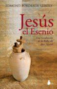 jesus el esenio: una revelacion de los rollos del mar muerto (3ª ed.)-edmon bordeaux szekely-9788478087457