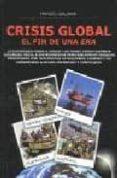CRISIS GLOBAL: EL FIN DE UNA ERA - 9788483520857 - MANUEL GALIANA