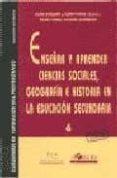 ENSEÑAR Y APRENDER CIENCIAS SOCIALES, GEOGRAFIA E HISTORIA EN LA EDUCACION SECUN - 9788485840557 - VV.AA.