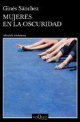 MUJERES EN LA OSCURIDAD - 9788490665657 - GINES SANCHEZ