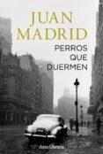 PERROS QUE DUERMEN - 9788491046257 - JUAN MADRID