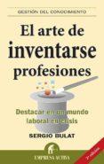 EL ARTE DE INVENTARSE PROFESIONES: DESTACAR EN UN MUNDO LABORAL E N CRISIS - 9788492452057 - SERGIO BULAT