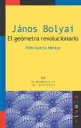 JANOS BOLYAI: EL GEOMETRA REVOLUCIONARIO - 9788492493357 - FELIX GARCIA MERAYO