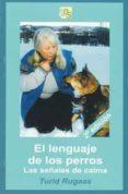 EL LENGUAJE DE LOS PERROS: LAS SEÑALES DE CALMA - 9788493323257 - TURID RUGAAS