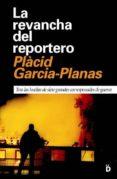 LA REVANCHA DEL REPORTERO: TRAS LAS HUELLAS DE SIETE GRANDES CORR ESPONSALES DE GUERRA - 9788493399757 - PLACID GARCIA-PLANAS