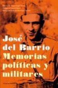 JOSE DEL BARRIO. MEMORIAS POLITICAS Y MILITARES - 9788494100857 - JOSE DEL BARRIO
