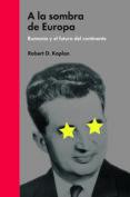 A LA SOMBRA DE EUROPA: RUMANIA Y EL FUTURO DEL CONTINENTE - 9788494174957 - ROBERT D. KAPLAN