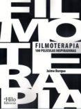 FILMOTERAPIA: 100 PELICULAS INSPIRADORAS: UNA SELECCION CON LOS MEJORES LARGOMETRAJES DE LA HISTORIA DEL CINE PARA MEJORAR Y     CRECER A NIVEL PERSONAL - 9788494733857 - JAIME BURQUE