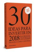 30 IDEAS PARA INVERTIR EN 2018 - 9788494810657 - FRANCISCO LOPEZ MARTINEZ