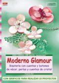 MODERNO GLAMOUR: BISUTERIA CON CUENTAS Y BOTONES DE NACAR, PERLAS Y BOTONES DE CRISTAL - 9788496550957 - ANGELIKA RUH