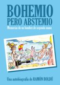 BOHEMIO PERO ABSTEMIO. MEMORIAS DE UN HOMBRE DE SEGUNDA MANO - 9788496815957 - RAMON BOLDU