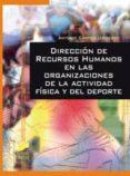 DIRECCION DE RECURSOS HUMANOS EN LAS ORGANIZACIONES DE LA ACTIVID AD FISICA Y DEL DEPORTE - 9788497566957 - ANTONIO CAMPOS