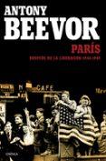 PARIS DESPUES DE LA LIBERACION: 1944-1949 - 9788498928457 - ANTONY BEEVOR