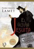 EL ULTIMO JESUITA - 9788499708157 - PEDRO MIGUEL LAMET