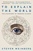 TO EXPLAIN THE WORLD: THE DISCOVERY OF MODERN SCIENCE - 9780062346667 - STEVEN WEINBERG