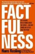 FACTFULNESS: TEN REASONS WE RE WRONG ABOUT THE WORLD - AND WHY THE WORLD - AND WHY THINGS ARE BETTER THAN YOU THINK - 9781473637467 - HANS ROSLING