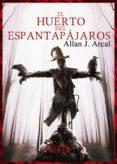 EL HUERTO DEL ESPANTAPÁJAROS - 9788415932567 - ALLAN J. ARCAL