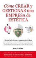 COMO CREAR Y GESTIONAR UNA EMPRESA DE ESTETICA - 9788416776467 - ASUNCION VALERO