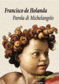 parola di michelangelo-francisco de holanda-9788416868667