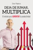 DEJA DE SUMAR, MULTIPLICA - 9788416904167 - CESAR PIQUERAS GOMEZ DE ALBACETE