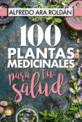 100 plantas medicinales para tu salud-alfredo ara roldan-9788417057367