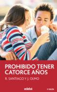 PROHIBIDO TENER CATORCE AÑOS (9ª ED.) - 9788423676767 - R. SANTIAGO