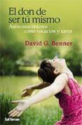 EL DON DE SER TU MISMO: AUTOCONOCIMIENTO COMO VOCACION Y TAREA - 9788429318067 - DAVID G. BENNER