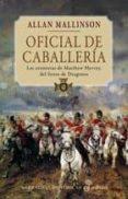 OFICIAL DE CABALLERIA: LAS AVENTURAS DE MATHEW HERVEY, DEL SEXTO DE DRAGONES I. - 9788435061667 - ALLAN MALLISON