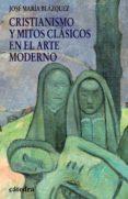 CRISTIANISMO Y MITOS CLASICOS EN EL ARTE MODERNO - 9788437625867 - JOSE MARIA BLAZQUEZ