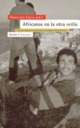 AFRICANOS EN LA OTRA ORILLA: TRABAJO, CULTURA E INTEGRACION EN LA ESPAÑA MEDITERRANEA - 9788474263367 - FRANCISCO CHECA