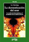 LA DOMESTICACION DEL AZAR: LA EROSION DEL DETERMINISMO Y EL NACIM IENTO DE LAS CIENCIAS DEL CAOS - 9788474324167 - IAN HACKING