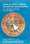 HACIA UN NUEVO SISTEMA DE COMUNICACION: LAS INDUSTRIAS CULTURALES EN LA ERA DIGITAL - 9788474329667 - VV.AA.