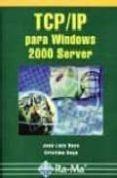 TCP/IP PARA WINDOWS 2000 SERVER - 9788478974467 - JOSE LUIS RAYA