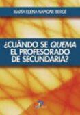 ¿CUANDO SE QUEMA EL PROFESORADO DE SECUNDARIA? - 9788479788667 - MARIA ELENA NAPIONE BERGE