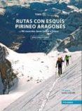 RUTAS CON ESQUIS PIRINEO ARAGONES. TOMO II - 9788483214367 - JORGE GARCIA-DIHINX